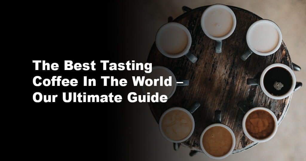 The Best Tasting Coffee In The World