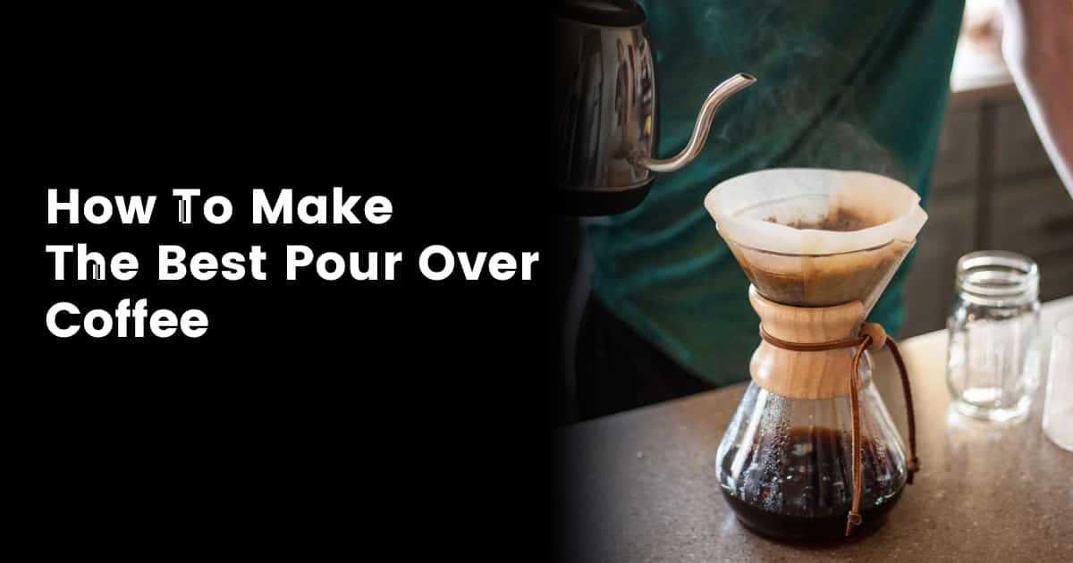 How To Make The Best Pour Over Coffee