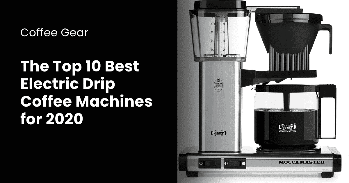 Top 10 Best Electric Drip Coffee Machines for 2020