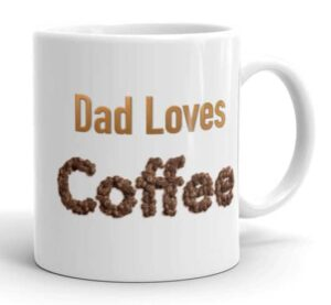 dad loves coffee